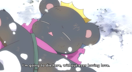 Must… not… tear up… at… Weird Bear Anime…