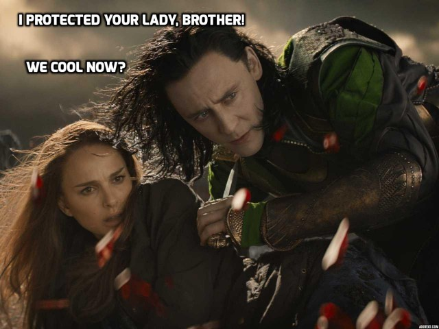 We're cool, right? Thor? Are we cool?