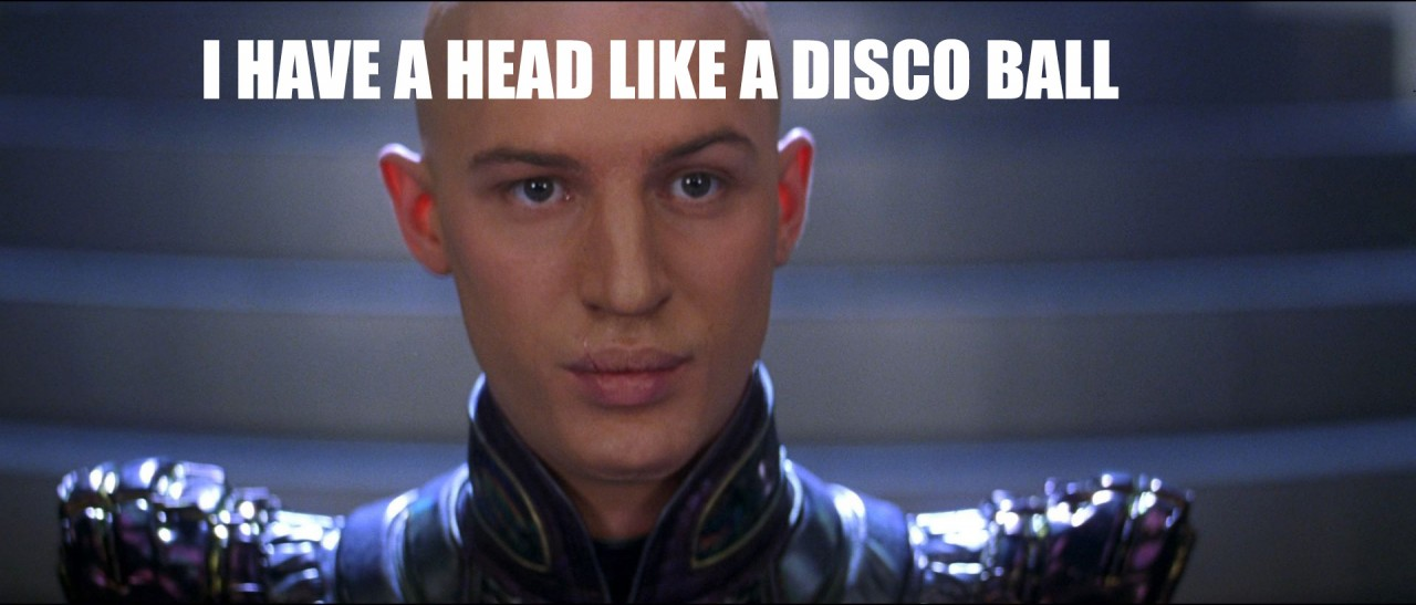 """I have a head like a disco ball"""