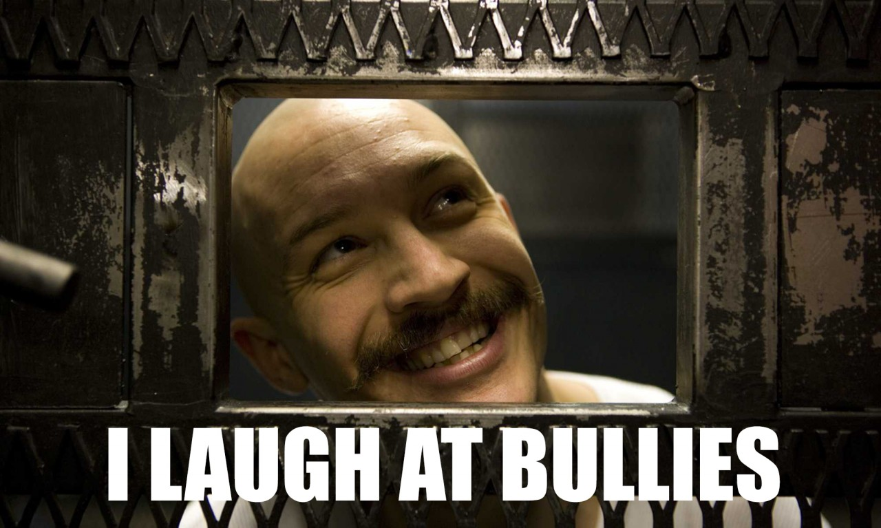 """I laugh at bullies."""