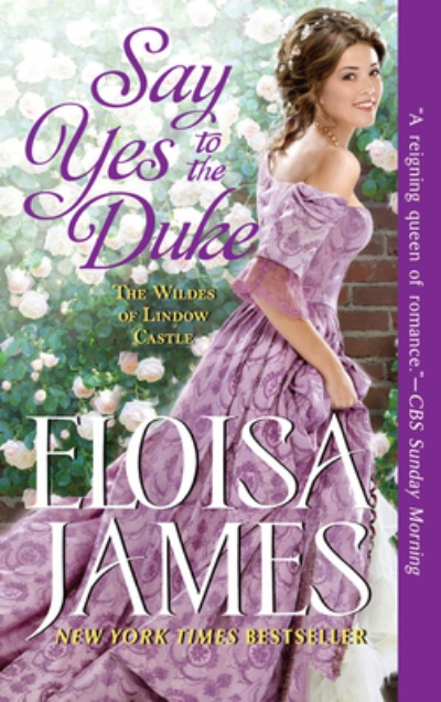 Say Yes to the Duke (Mass Market) The Wildes of Lindow Castle By Eloisa James Avon, 9780062878069, 400pp. Publication Date: May 19, 2020