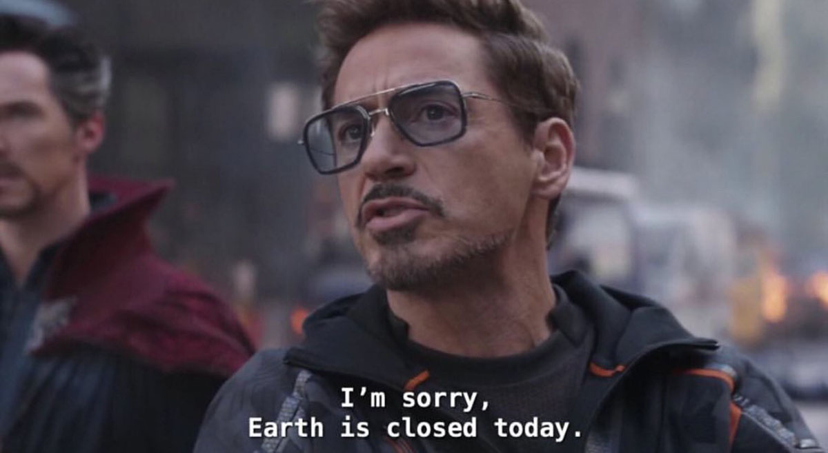 Tony Stark saying Earth is Closed Today