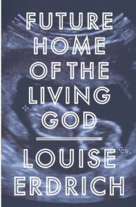 Book cover for Future Home Of The Living God by Louise Erdrich