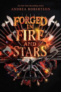 Book cover for Forged in Fire And Stars by Andrea Robertson, Andrea Cremer