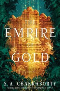 Book cover for The Empire of Gold by S.A. Chakraborty