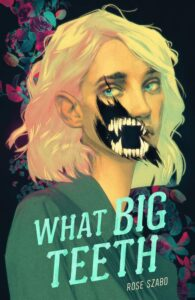 Book cover for What Big Teeth by Rose Szabo