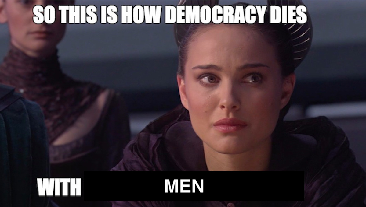"""Natalie Portman looks upset as Queen Amidala, with the words """"So this is how democracy dies, with men"""" written in meme format"""